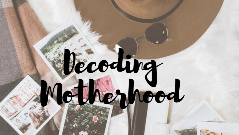 Decoding Motherhood